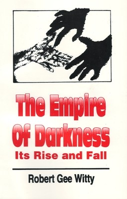 The Empire of Darkness: Its Rise and Fall by Robert Gee Witty