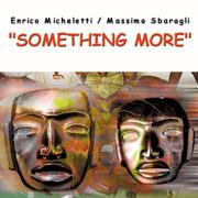 SOMETHING MORE - ENRICO MICHELETTI e MASSIMO SBARAGLI