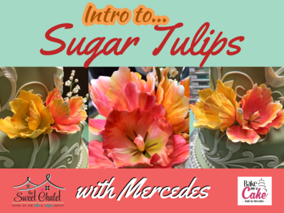 Introduction to Wired Sugar Flowers: Parrot Tulips with Master Cake Artist Mercedes Strachwsky NEW DATE will be announced soon!