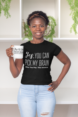 Yes You Can Pick My Brain After You Pay This Invoice Shirt
