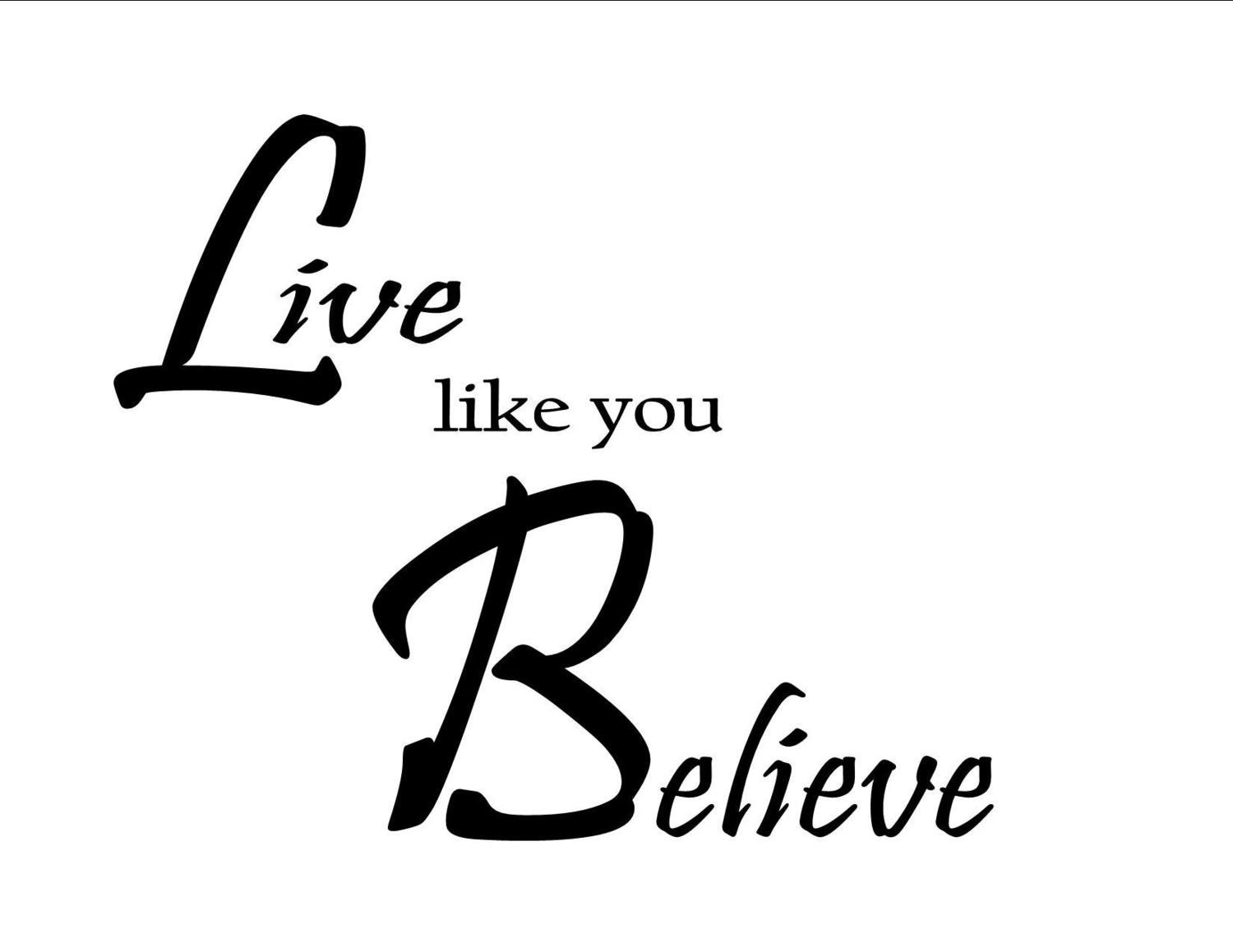 Live like you Believe
