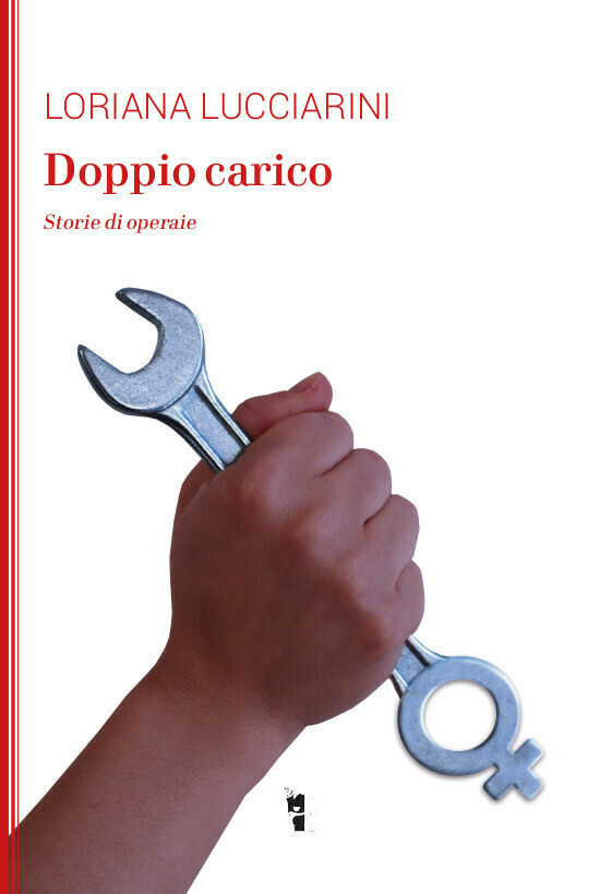 Loriana Lucciarini - Doppio carico. Storie di operaie