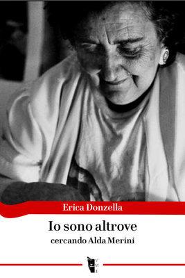 Erica Donzella - Io sono altrove. Cercando Alda Merini