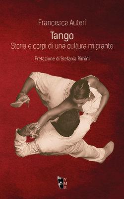 Francesca Auteri - Tango. Storia e corpi di una cultura migrante