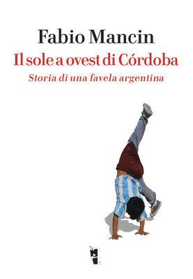 Fabio Mancin - Il sole a ovest di Còrdoba. Storia di una favela argentina