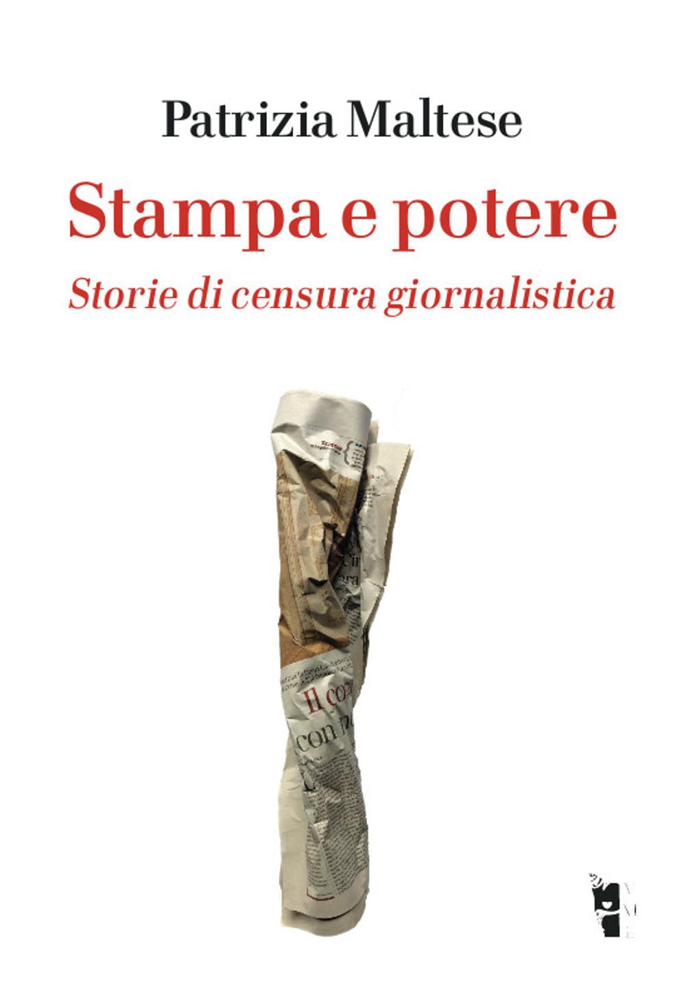Patrizia Maltese - Stampa e potere. Storie di censura giornalistica