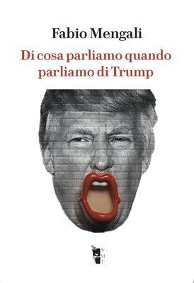 Fabio Mengali - Di cosa parliamo quando parliamo di Trump