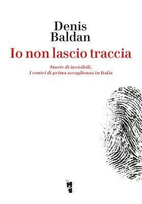 Denis Baldan - Io non lascio traccia. Storie di invisibili