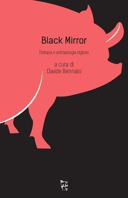 A cura di Davide Bennato - Black Mirror. Distopia e antropologia digitale