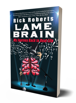 Lame Brain: My Journey Back to Real Life by Rick Roberts