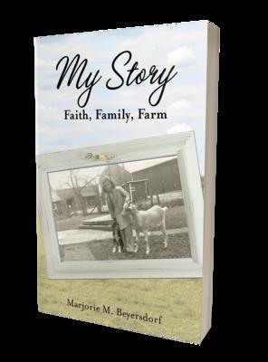 My Story: Faith, Family, Farm by Marjorie M. Beyersdorf