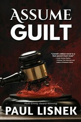 Assume Guilt: A Matt Barlow Novel by Paul Lisnek