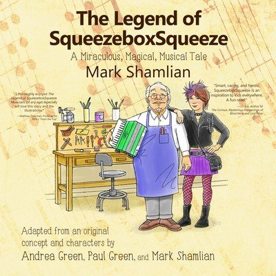 The Legend of SqueezeboxSqueeze: A Miraculous, Magical, Musical Tale by Mark Shamlian