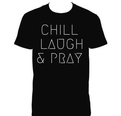 CHILL LAUGH & PRAY TEE