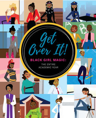 Get Over It! Black Girl Magic: The Academic Year!