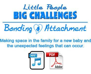 Little People - Big Challenges Bonding and Attachment - Audio + Transcript