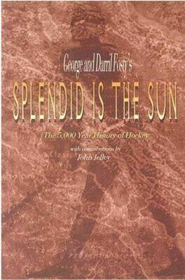 Splendid Is the Sun: The 5,000 Year History of Hockey