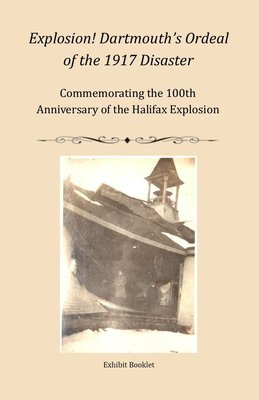 Explosion! Dartmouth's Ordeal of the 1917 Disaster (Exhibit Book)