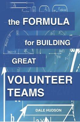 THE FORMULA FOR BUILDING GREAT VOLUNTEER TEAMS Book