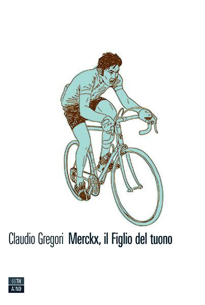Claudio Gregori - Merckx, il Figlio del tuono