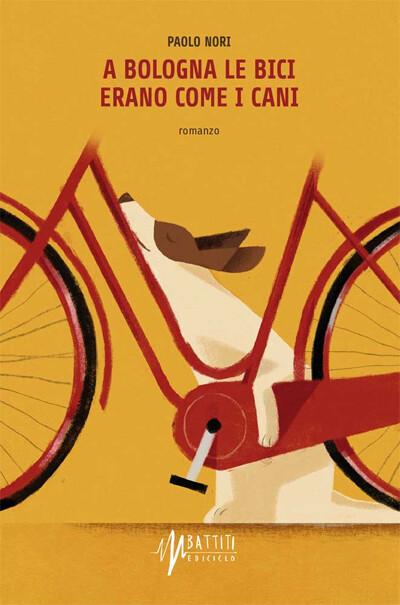 Paolo Nori - A Bologna le bici erano come i cani
