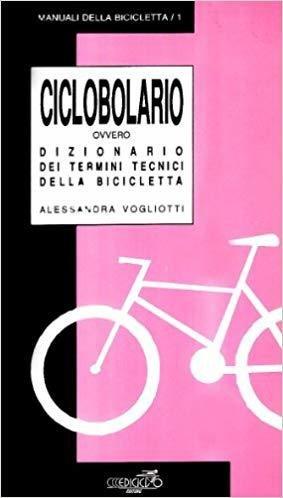 Alessandra Vogliotti - Ciclobolario ovvero Dizionario dei termini tecnici della bicicletta