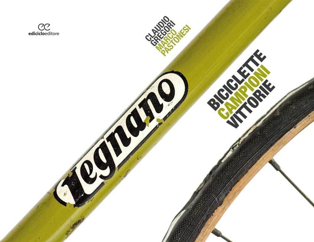 Claudio Gregori, Marco Pastonesi - Legnano. Biciclette Campioni Vittorie