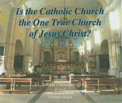 Is the Catholic Church the One True Church of Jesus Christ?