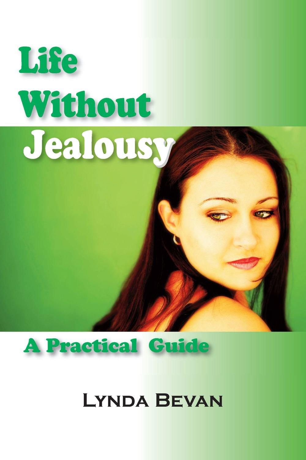 Life Without Jealousy: A Practical Guide