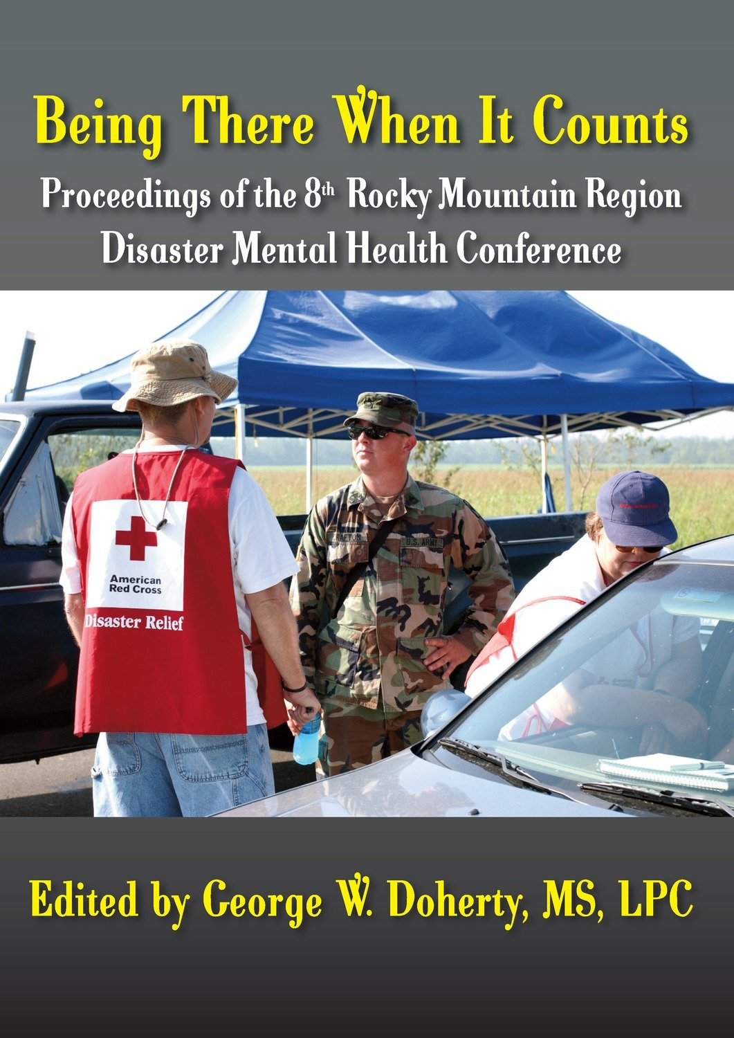 Being There When It Counts: Proceedings of the 8th Annual Rocky Mountain Disaster Mental Health Conference