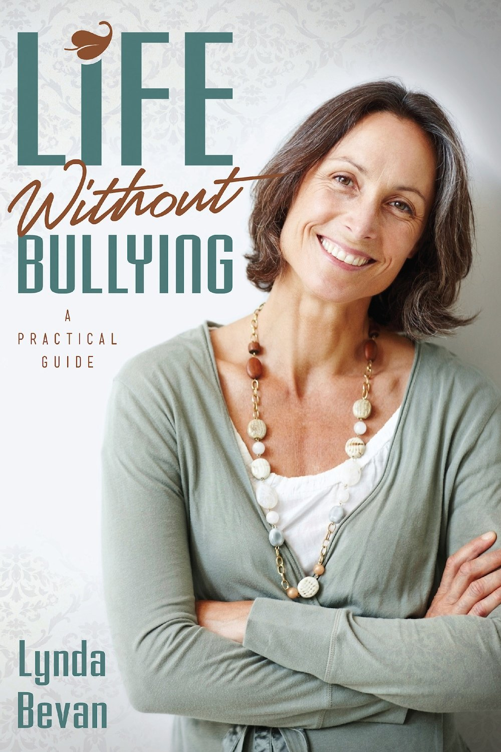 Life Without Bullying: A Practical Guide