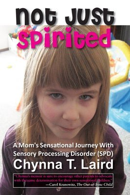 Not Just Spirited: A Mom's Sensational Journey with Sensory Processing Disorder (SPD)
