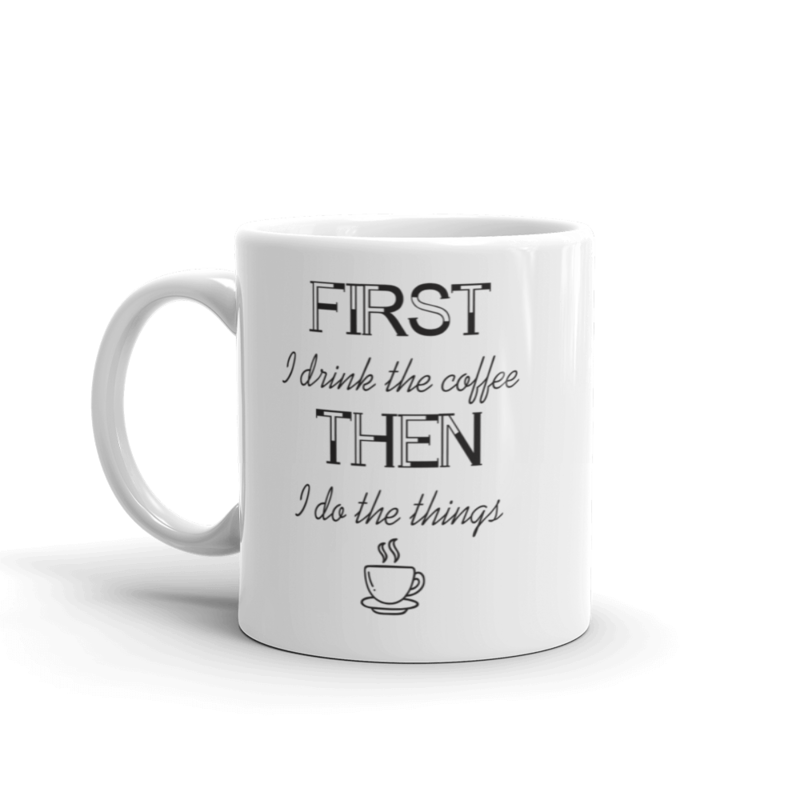 First I drink the coffe