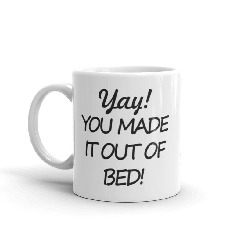 Yay! You made it out of bed