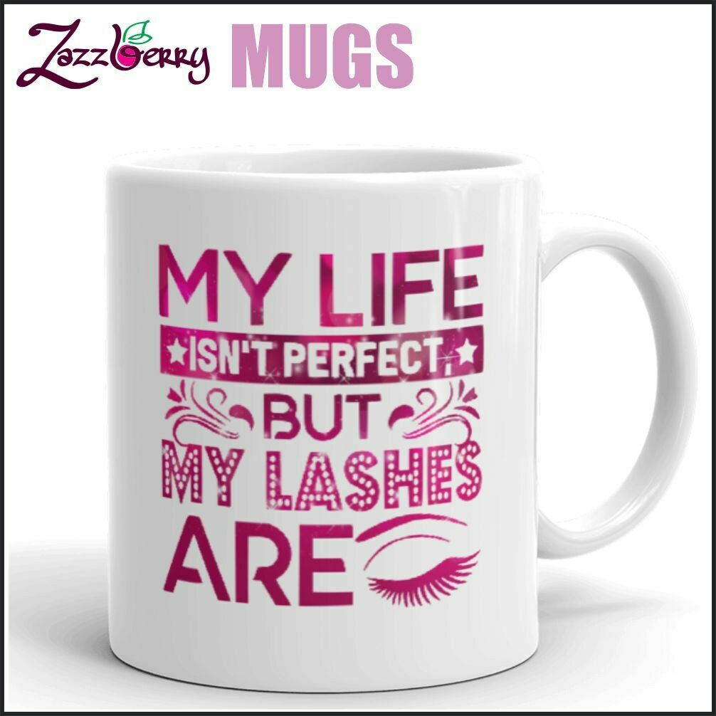 My Life isn't perfect but my Lashes are