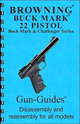 Browning Buck Mark 22 Pistol Gun-Guides® Disassembly & Reassembly for All Models