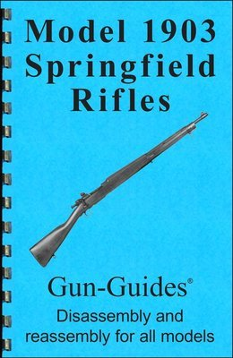 Model 1903 Springfield Rifles Gun-Guides® Disassembly & Reassembly for All Models