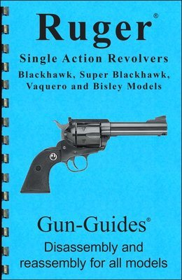 Ruger® Single Action Revolvers Gun-Guides® Disassembly & Reassembly for All Models