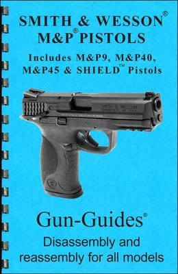 Smith & Wesson® M&P® & SHIELD® Pistols Gun-Guides® Disassembly & Reassembly for All Models