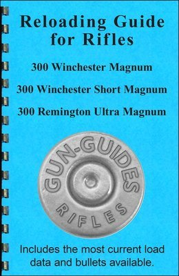 Reloading Guide Rifles - 300 Winchester Magnum, 300 Winchester Short Magnum, and 300 Remington Ultra Magnum Gun-Guides®