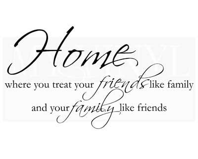 H016 Home is where you treat your friends like family