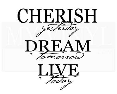 L001 Cherish Yesterday Dream Tomorrow Live Today