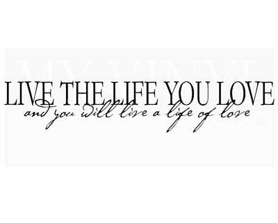 L011 Live the life you love and you will live a life of love