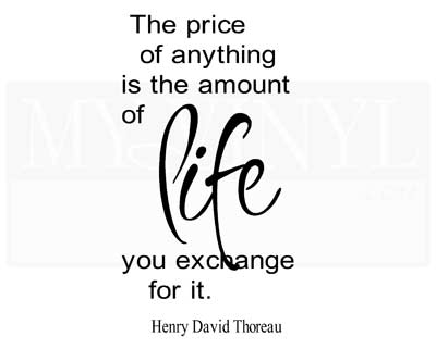 L035 The price of anything is the amount of life you exchange for it.