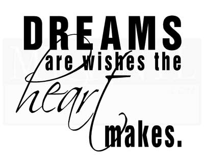 A012 Dreams are wishes the heart makes.