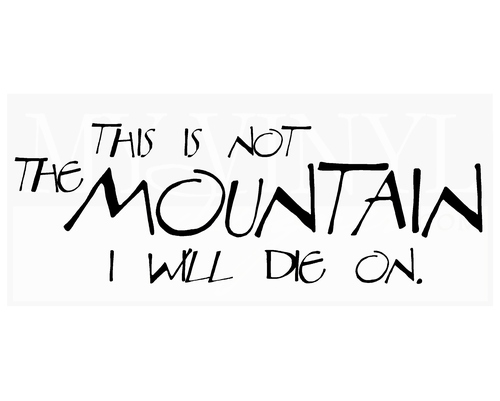 M006 This is not the mountain I will die on