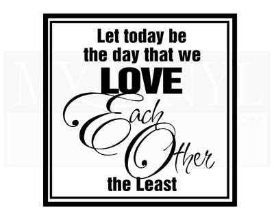 LO025 Let today be the day we love each other the least