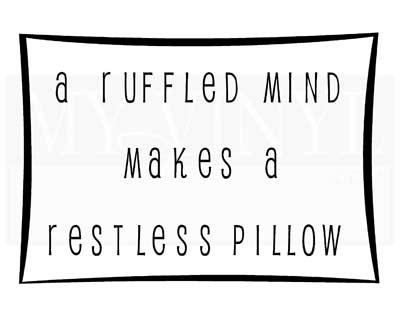 A011 A ruffled mind makes a restless pillow