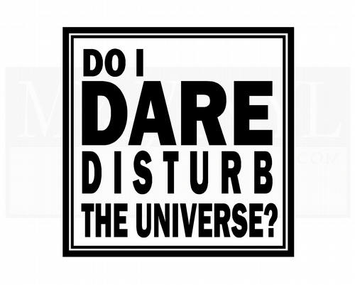 L023 Do I dare disturb the universe?