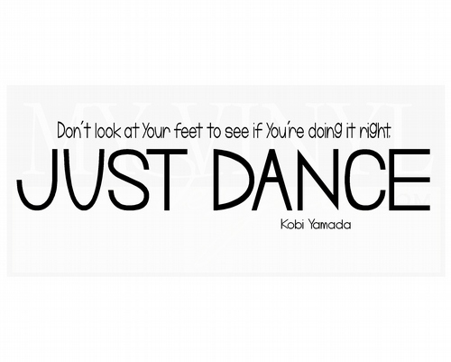 D002 Don't look at your feet to see if you're doing it right just dance